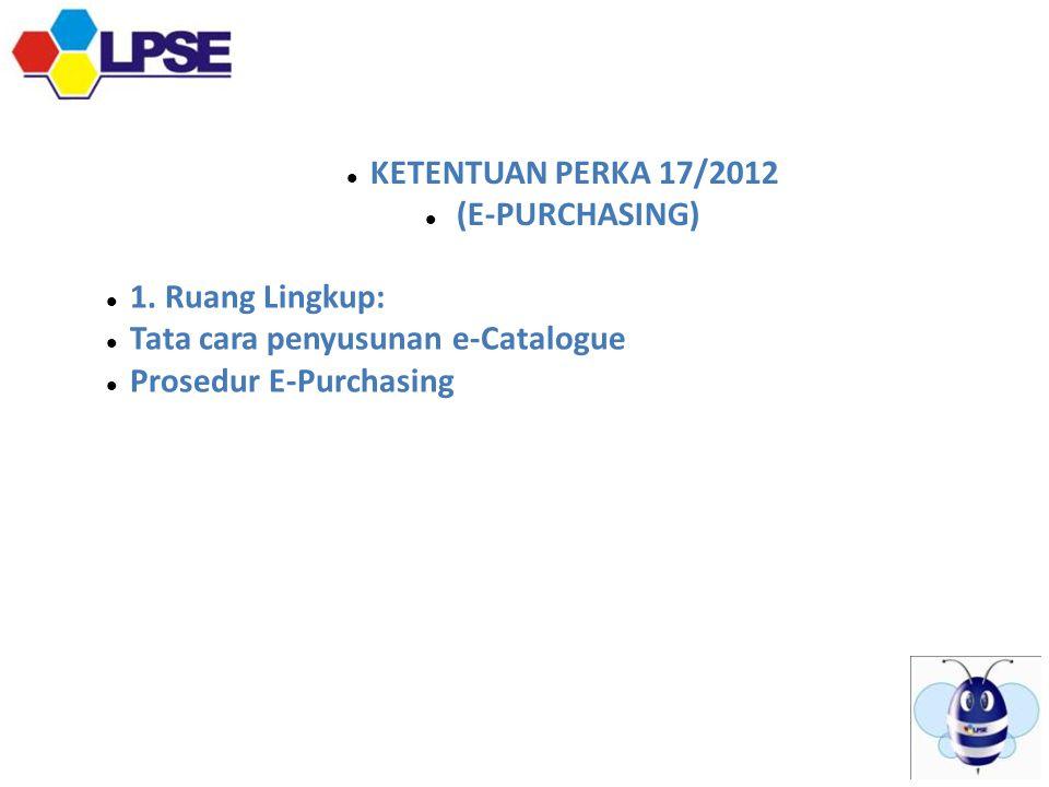  KETENTUAN PERKA 17/2012  (E-PURCHASING)  1.