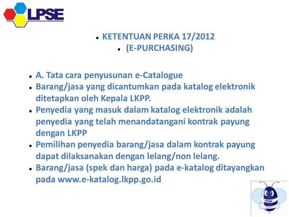  KETENTUAN PERKA 17/2012  (E-PURCHASING)  A.