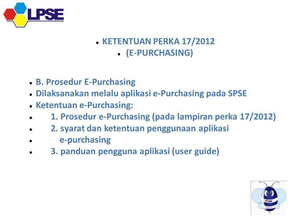  KETENTUAN PERKA 17/2012  (E-PURCHASING)  B.