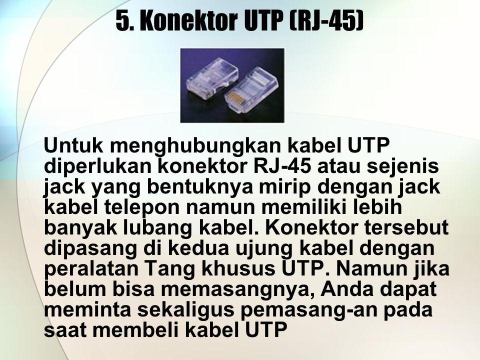 5. Konektor UTP (RJ-45) Untuk menghubungkan kabel UTP diperlukan konektor RJ-45 atau sejenis jack yang bentuknya mirip dengan jack kabel telepon namun