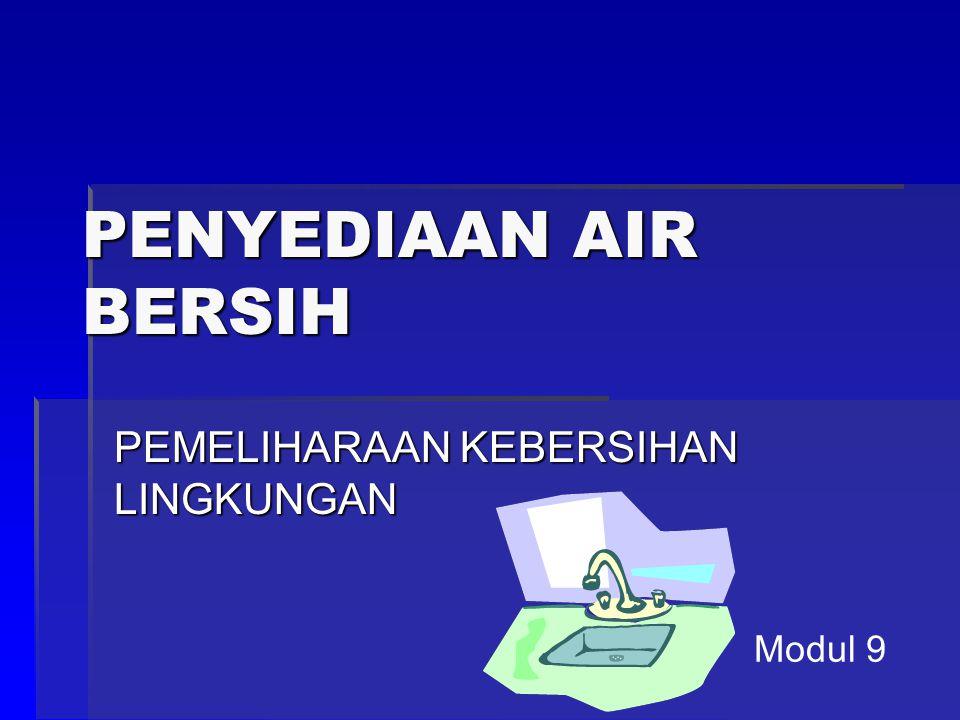 PENYEDIAAN AIR BERSIH PEMELIHARAAN KEBERSIHAN LINGKUNGAN Modul 9