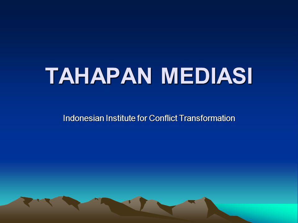 TAHAPAN MEDIASI Indonesian Institute for Conflict Transformation
