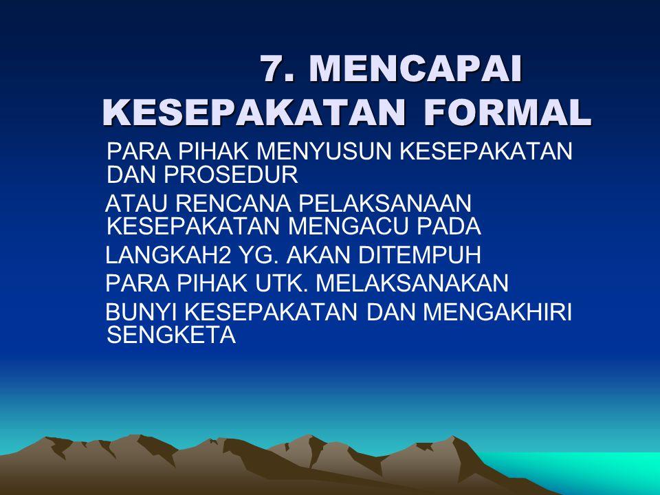 7. MENCAPAI KESEPAKATAN FORMAL 7. MENCAPAI KESEPAKATAN FORMAL PARA PIHAK MENYUSUN KESEPAKATAN DAN PROSEDUR ATAU RENCANA PELAKSANAAN KESEPAKATAN MENGAC