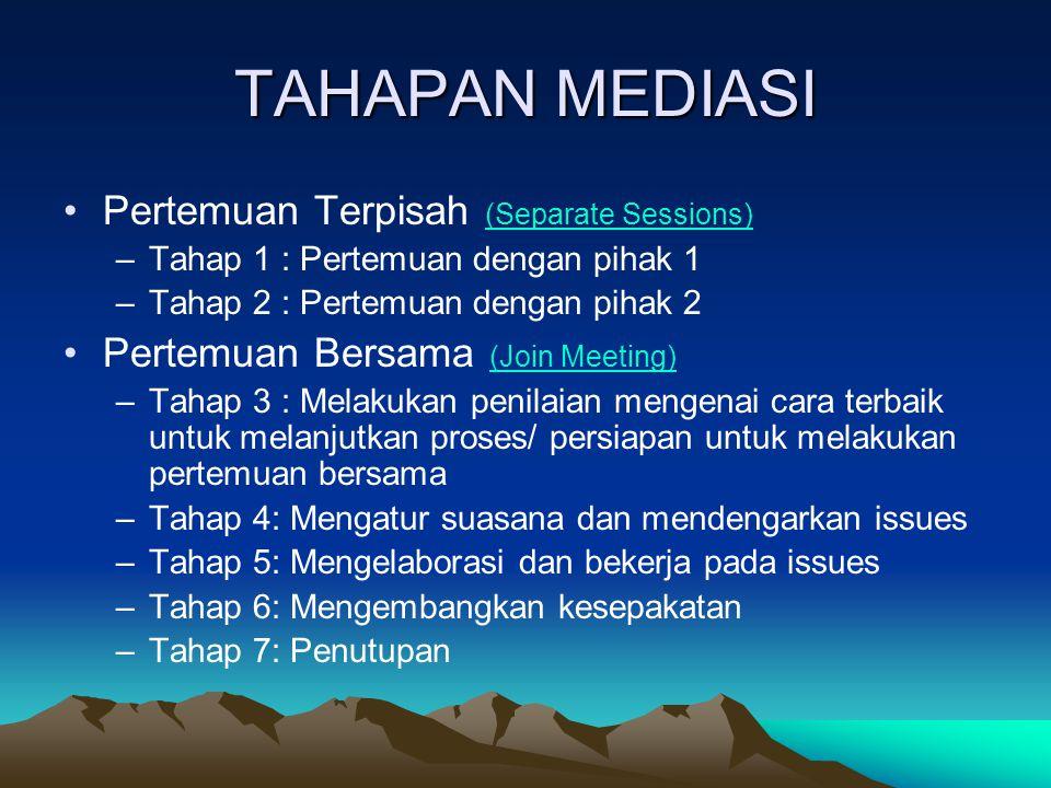 TAHAPAN MEDIASI •Pertemuan Terpisah (Separate Sessions) (Separate Sessions) –Tahap 1 : Pertemuan dengan pihak 1 –Tahap 2 : Pertemuan dengan pihak 2 •P