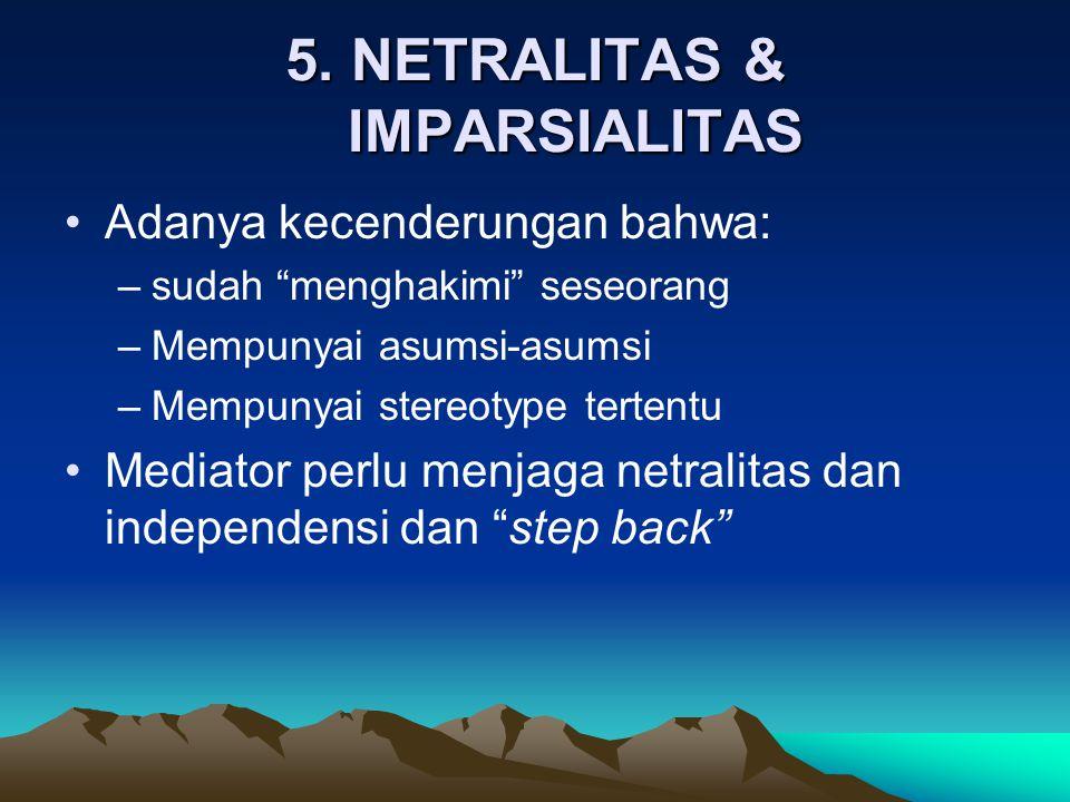 """5. NETRALITAS & IMPARSIALITAS •Adanya kecenderungan bahwa: –sudah """"menghakimi"""" seseorang –Mempunyai asumsi-asumsi –Mempunyai stereotype tertentu •Medi"""