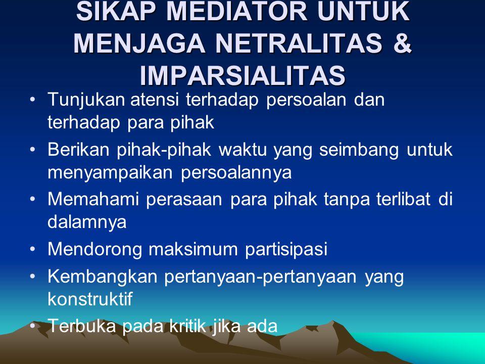 SIKAP MEDIATOR UNTUK MENJAGA NETRALITAS & IMPARSIALITAS •Tunjukan atensi terhadap persoalan dan terhadap para pihak •Berikan pihak-pihak waktu yang se