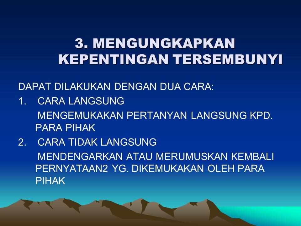 3. MENGUNGKAPKAN KEPENTINGAN TERSEMBUNYI 3. MENGUNGKAPKAN KEPENTINGAN TERSEMBUNYI DAPAT DILAKUKAN DENGAN DUA CARA: 1. CARA LANGSUNG MENGEMUKAKAN PERTA
