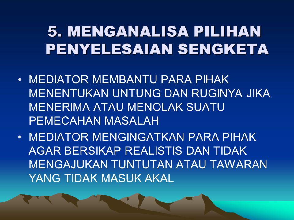 5. MENGANALISA PILIHAN PENYELESAIAN SENGKETA 5. MENGANALISA PILIHAN PENYELESAIAN SENGKETA •MEDIATOR MEMBANTU PARA PIHAK MENENTUKAN UNTUNG DAN RUGINYA