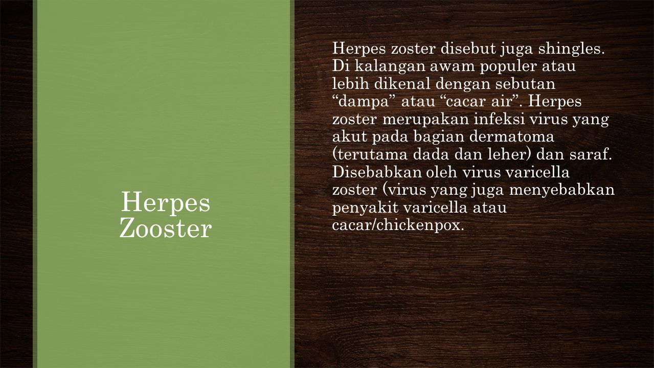 Herpes Zooster Herpes zoster disebut juga shingles.