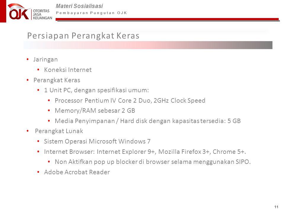 Materi Sosialisasi 11 Persiapan Perangkat Keras • Jaringan • Koneksi Internet • Perangkat Keras • 1 Unit PC, dengan spesifikasi umum: • Processor Pent