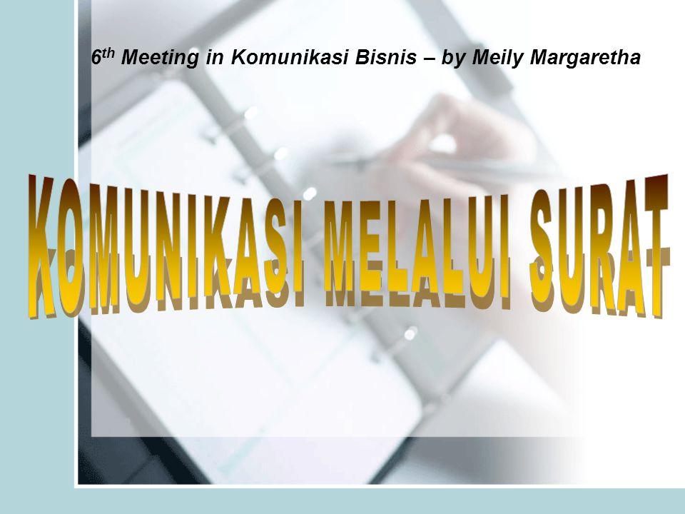 6 th Meeting in Komunikasi Bisnis – by Meily Margaretha