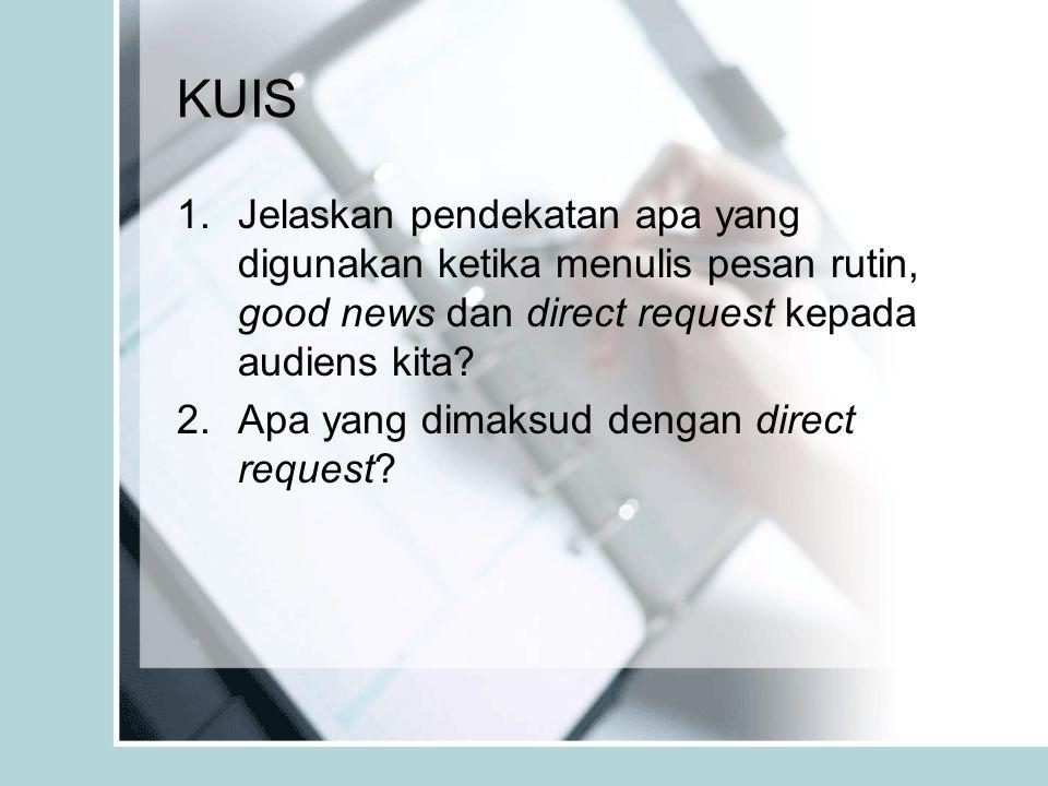 KUIS 1.Jelaskan pendekatan apa yang digunakan ketika menulis pesan rutin, good news dan direct request kepada audiens kita.