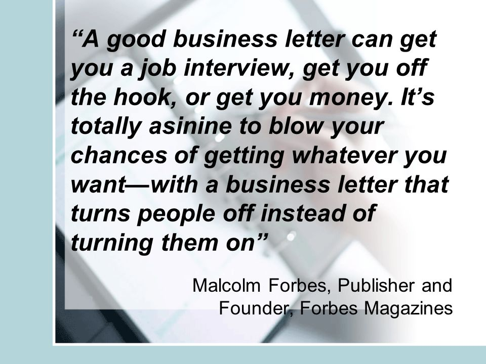 A good business letter can get you a job interview, get you off the hook, or get you money.