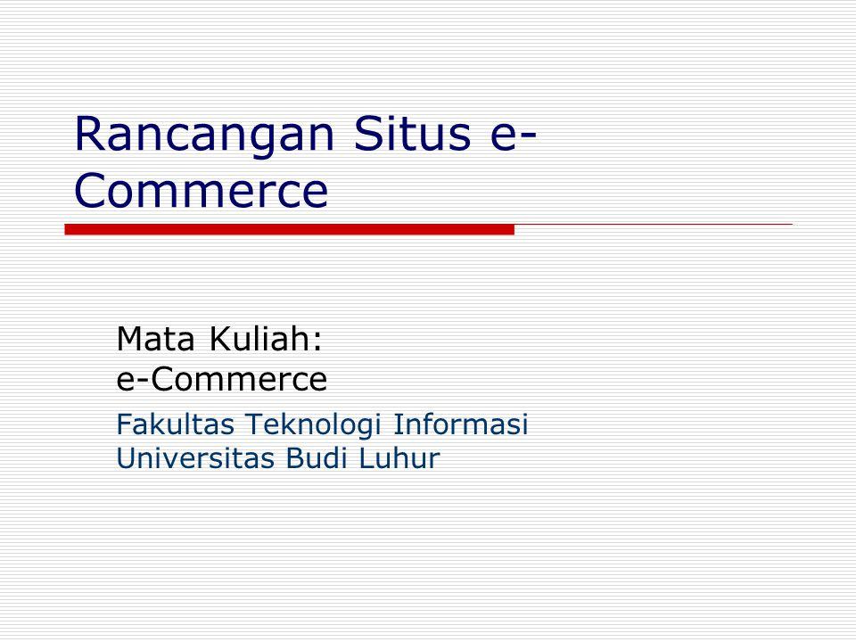 Rancangan Situs e- Commerce Mata Kuliah: e-Commerce Fakultas Teknologi Informasi Universitas Budi Luhur