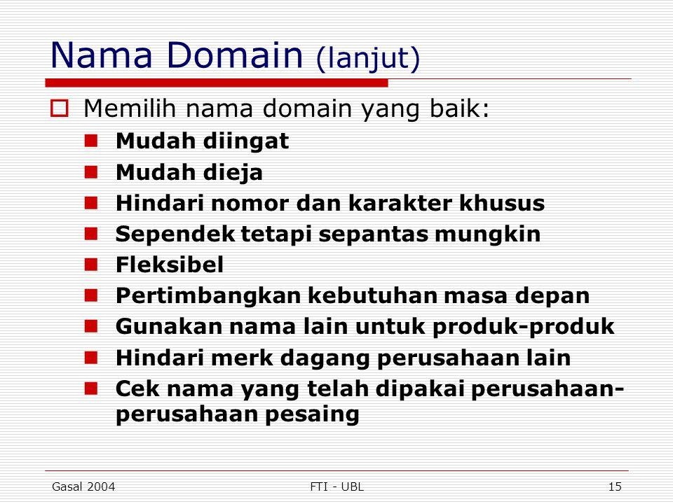 Gasal 2004FTI - UBL15 Nama Domain (lanjut)  Memilih nama domain yang baik:  Mudah diingat  Mudah dieja  Hindari nomor dan karakter khusus  Sepend