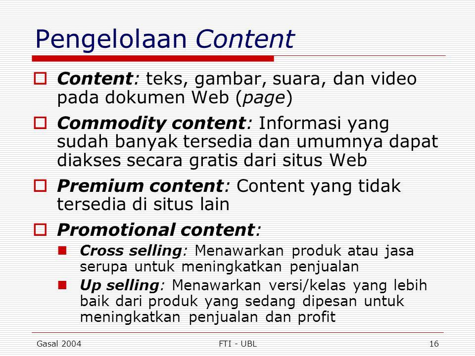 Gasal 2004FTI - UBL16 Pengelolaan Content  Content: teks, gambar, suara, dan video pada dokumen Web (page)  Commodity content: Informasi yang sudah