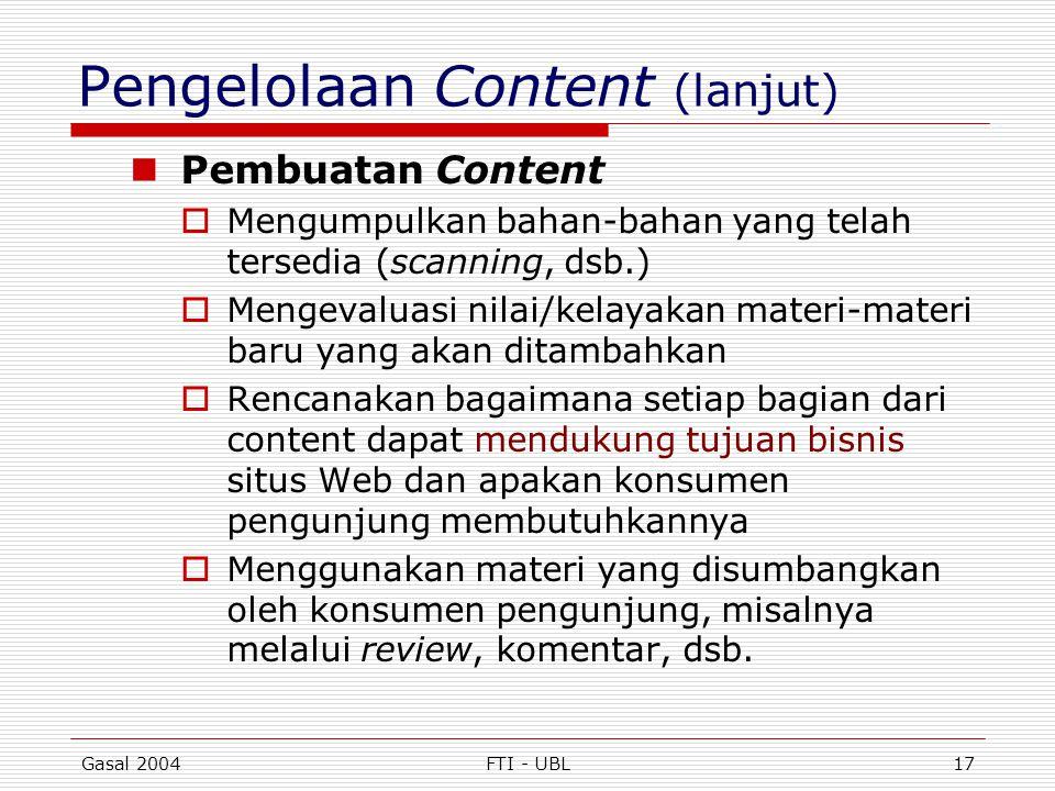 Gasal 2004FTI - UBL17 Pengelolaan Content (lanjut)  Pembuatan Content  Mengumpulkan bahan-bahan yang telah tersedia (scanning, dsb.)  Mengevaluasi