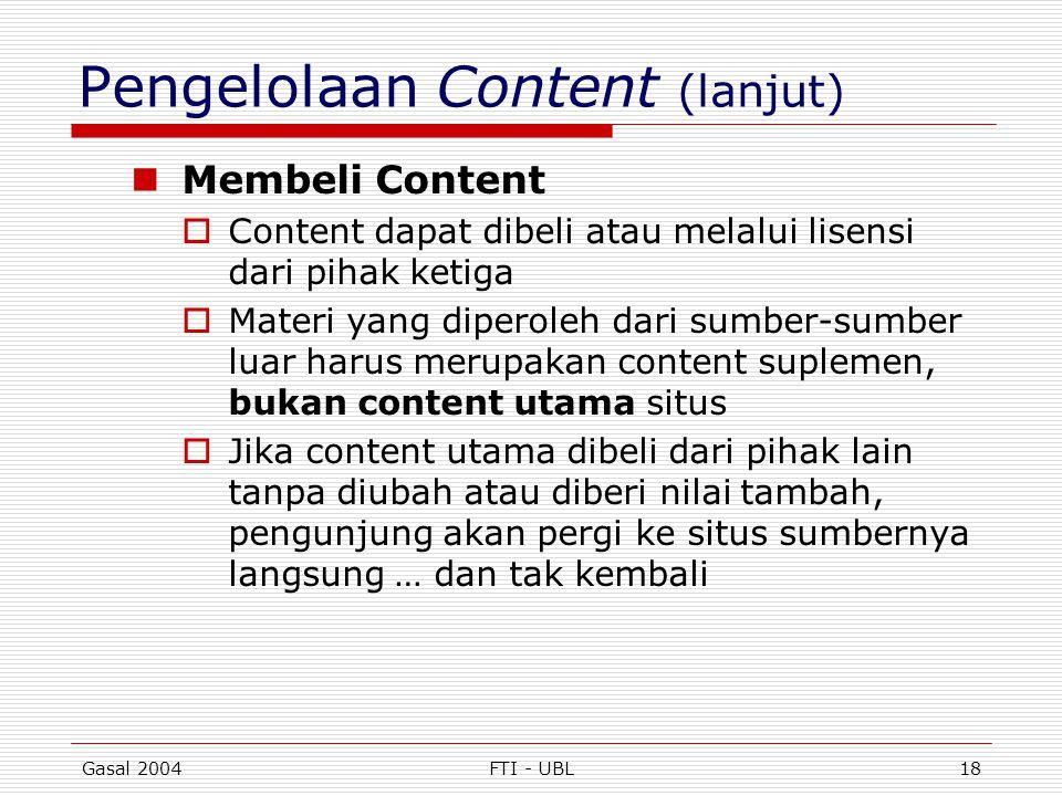 Gasal 2004FTI - UBL18 Pengelolaan Content (lanjut)  Membeli Content  Content dapat dibeli atau melalui lisensi dari pihak ketiga  Materi yang diper