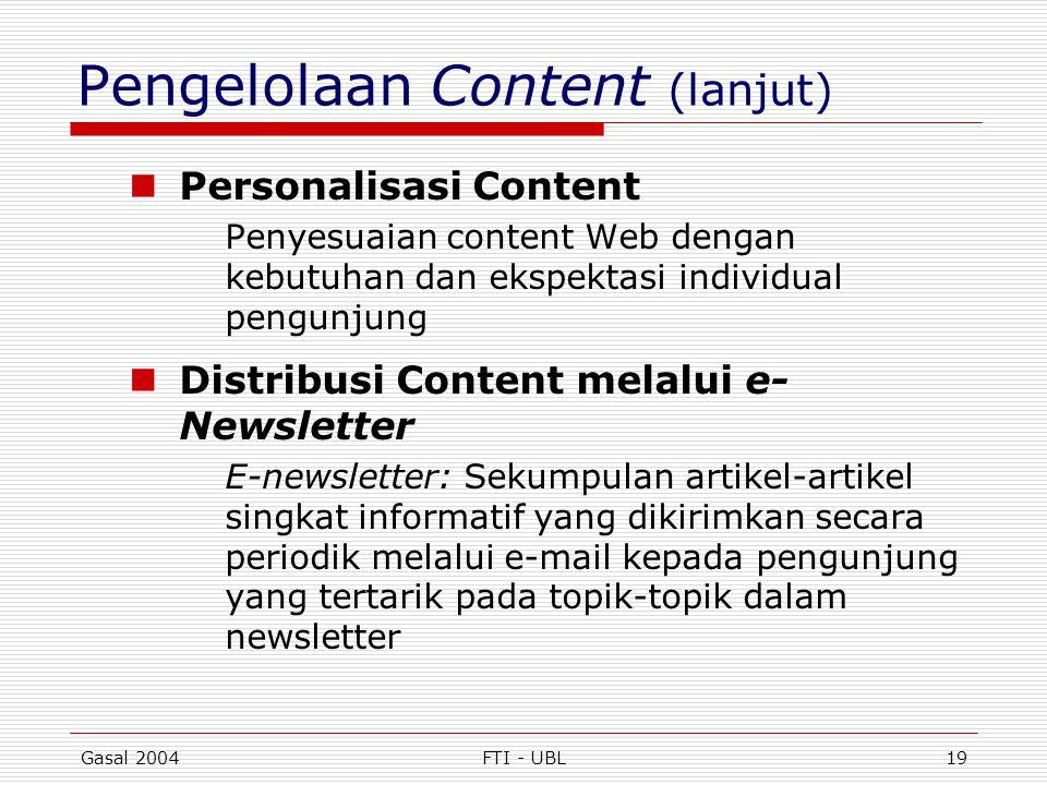 Gasal 2004FTI - UBL19 Pengelolaan Content (lanjut)  Personalisasi Content Penyesuaian content Web dengan kebutuhan dan ekspektasi individual pengunju