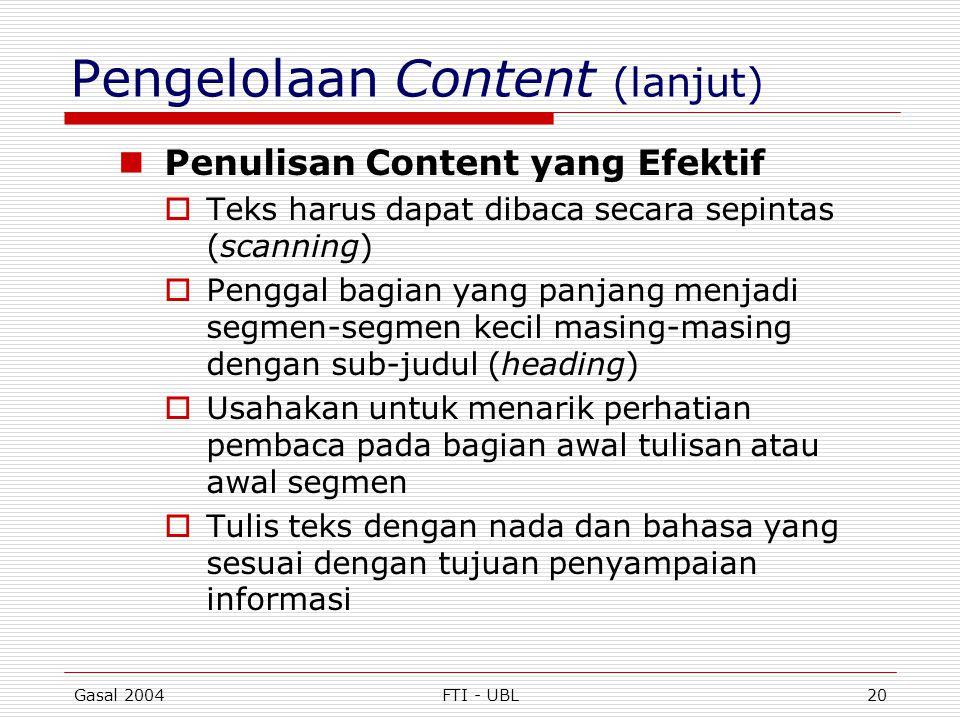 Gasal 2004FTI - UBL20 Pengelolaan Content (lanjut)  Penulisan Content yang Efektif  Teks harus dapat dibaca secara sepintas (scanning)  Penggal bag