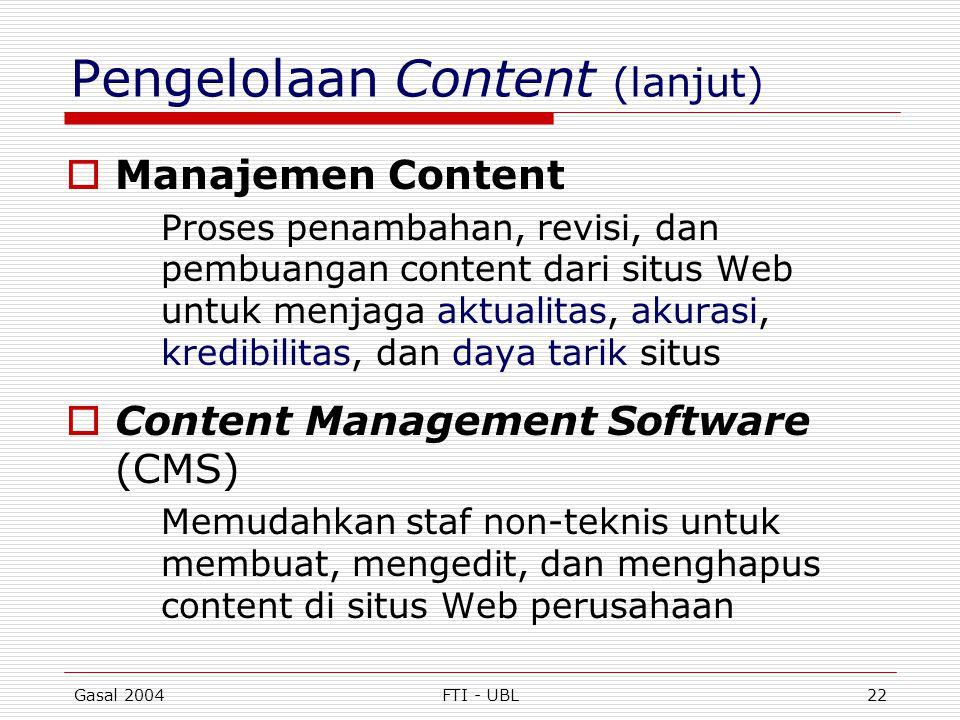 Gasal 2004FTI - UBL22 Pengelolaan Content (lanjut)  Manajemen Content Proses penambahan, revisi, dan pembuangan content dari situs Web untuk menjaga
