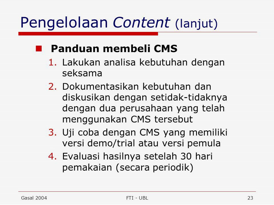 Gasal 2004FTI - UBL23 Pengelolaan Content (lanjut)  Panduan membeli CMS 1.Lakukan analisa kebutuhan dengan seksama 2.Dokumentasikan kebutuhan dan dis