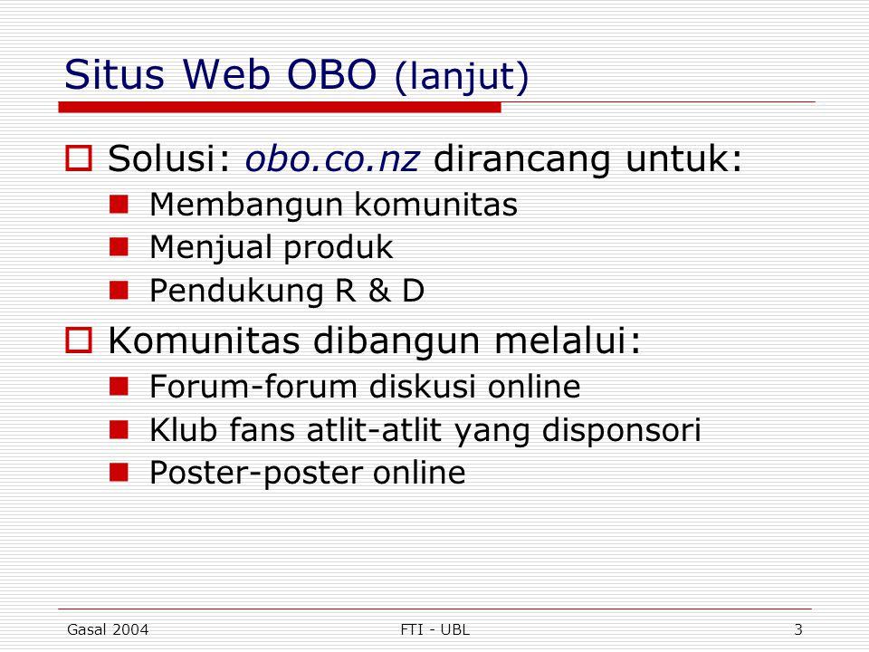 Gasal 2004FTI - UBL3 Situs Web OBO (lanjut)  Solusi: obo.co.nz dirancang untuk:  Membangun komunitas  Menjual produk  Pendukung R & D  Komunitas