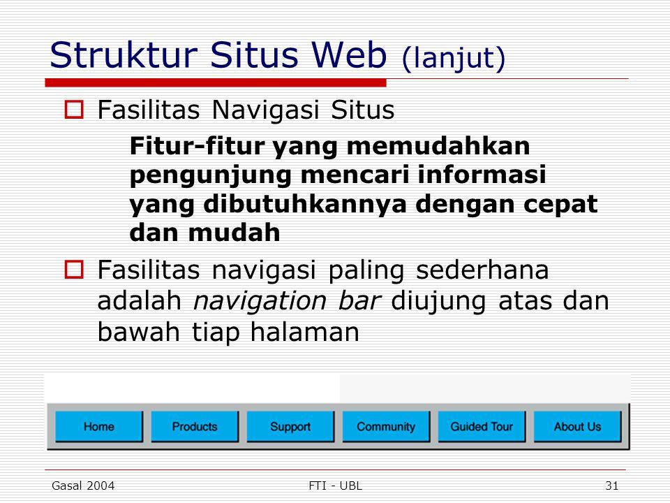 Gasal 2004FTI - UBL31 Struktur Situs Web (lanjut)  Fasilitas Navigasi Situs Fitur-fitur yang memudahkan pengunjung mencari informasi yang dibutuhkann