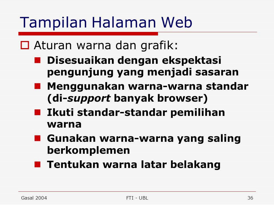 Gasal 2004FTI - UBL36 Tampilan Halaman Web  Aturan warna dan grafik:  Disesuaikan dengan ekspektasi pengunjung yang menjadi sasaran  Menggunakan wa