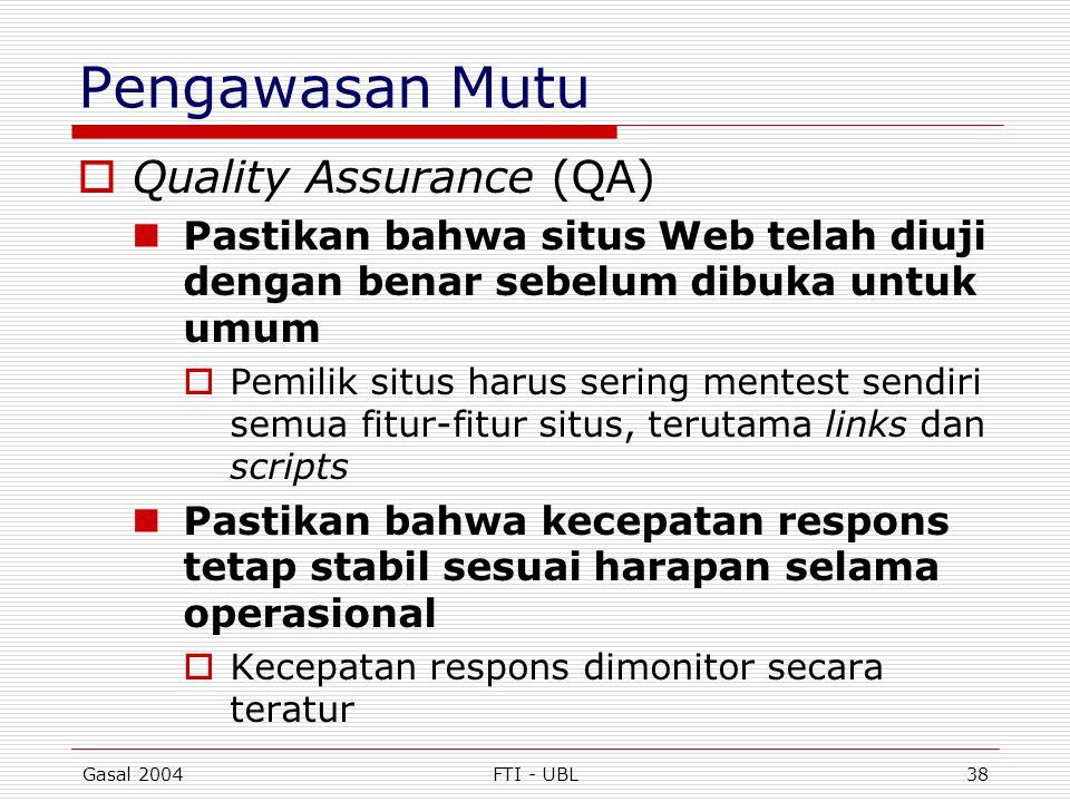 Gasal 2004FTI - UBL38 Pengawasan Mutu  Quality Assurance (QA)  Pastikan bahwa situs Web telah diuji dengan benar sebelum dibuka untuk umum  Pemilik