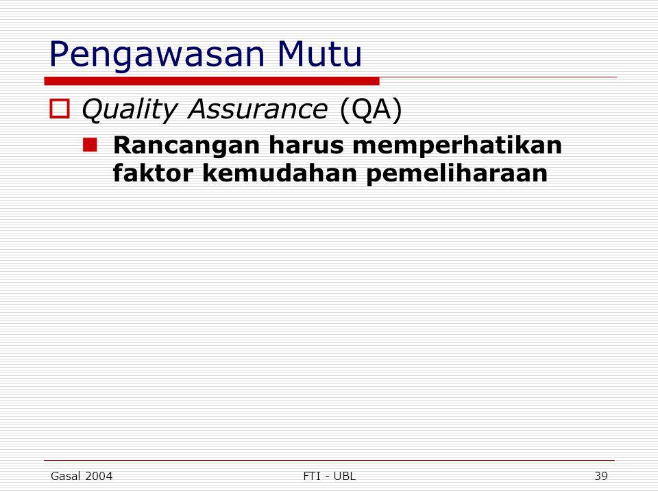 Gasal 2004FTI - UBL39 Pengawasan Mutu  Quality Assurance (QA)  Rancangan harus memperhatikan faktor kemudahan pemeliharaan