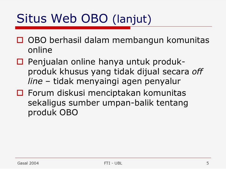Gasal 2004FTI - UBL5 Situs Web OBO (lanjut)  OBO berhasil dalam membangun komunitas online  Penjualan online hanya untuk produk- produk khusus yang