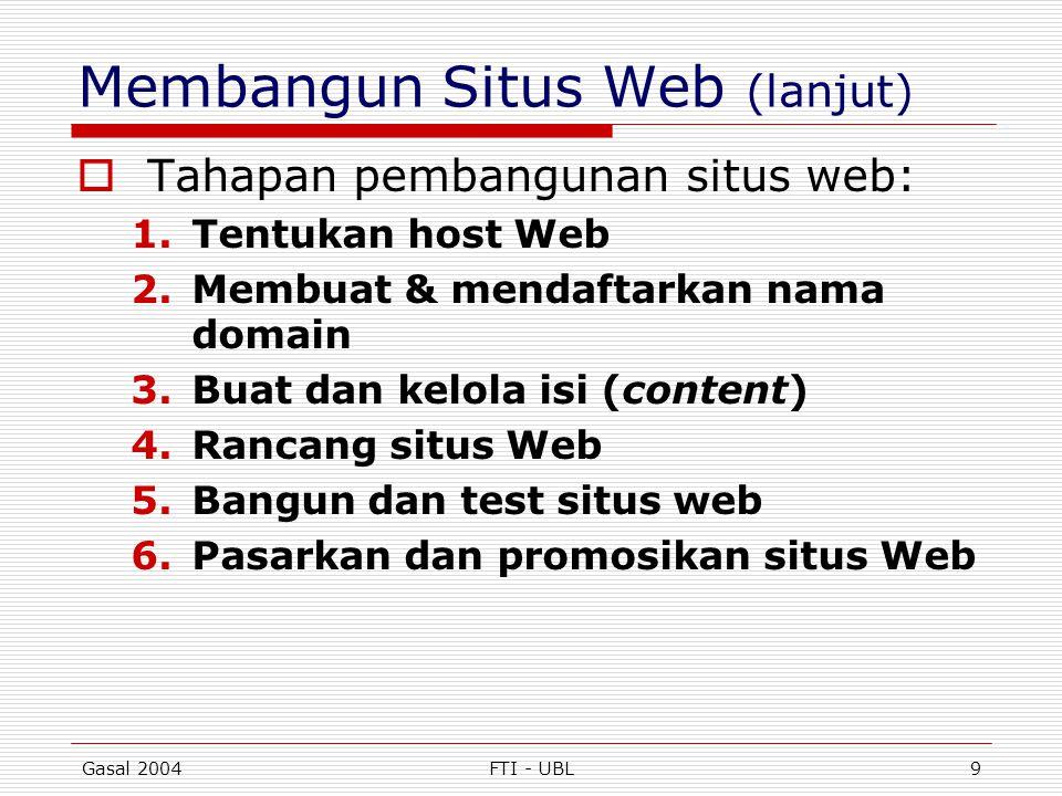 Gasal 2004FTI - UBL9 Membangun Situs Web (lanjut)  Tahapan pembangunan situs web: 1.Tentukan host Web 2.Membuat & mendaftarkan nama domain 3.Buat dan