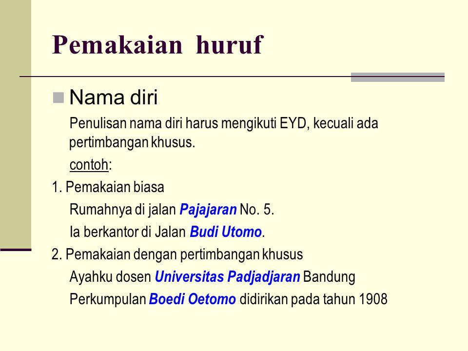Pemakaian huruf  Nama diri Penulisan nama diri harus mengikuti EYD, kecuali ada pertimbangan khusus.