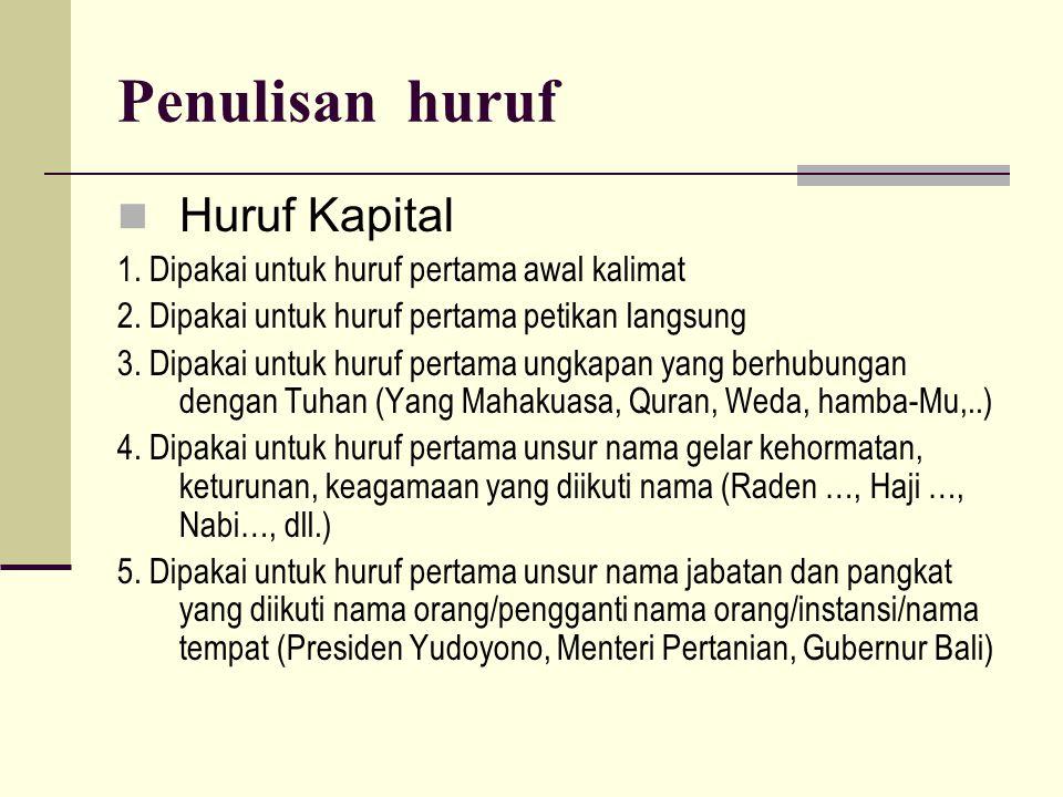 Penulisan huruf  Huruf Kapital 1.Dipakai untuk huruf pertama awal kalimat 2.