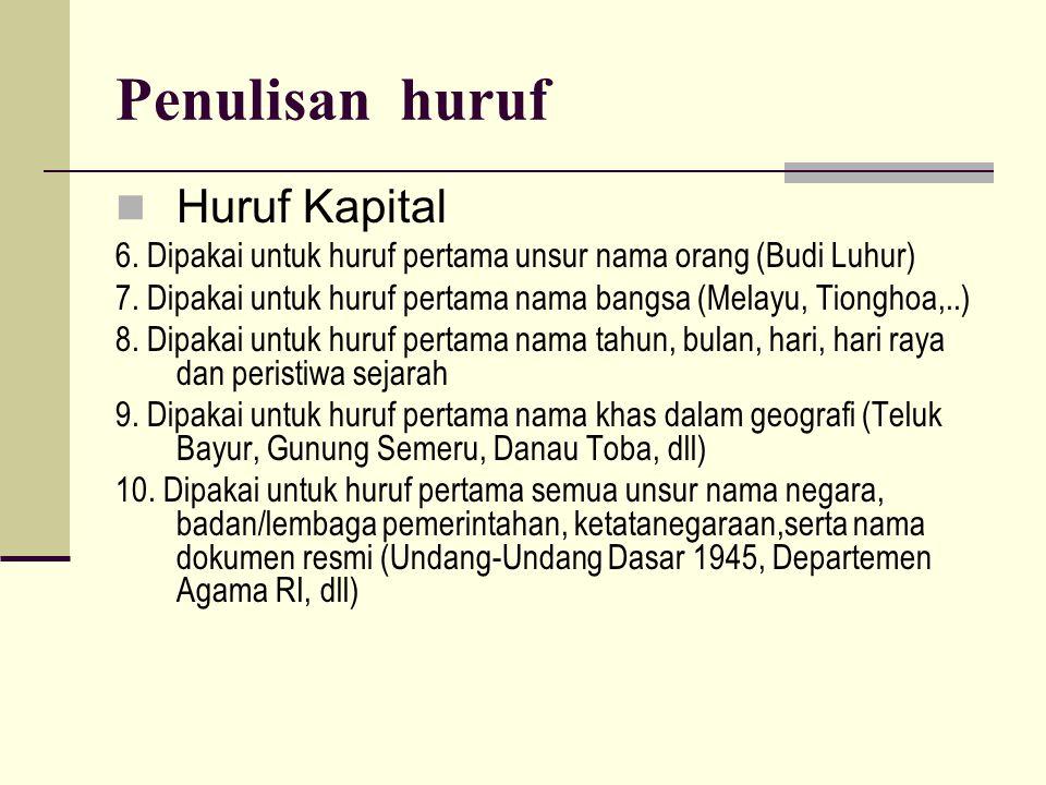 Penulisan huruf  Huruf Kapital 6.Dipakai untuk huruf pertama unsur nama orang (Budi Luhur) 7.