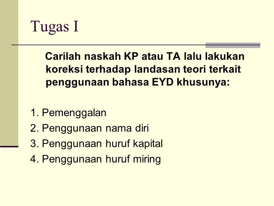 Tugas I Carilah naskah KP atau TA lalu lakukan koreksi terhadap landasan teori terkait penggunaan bahasa EYD khusunya: 1.