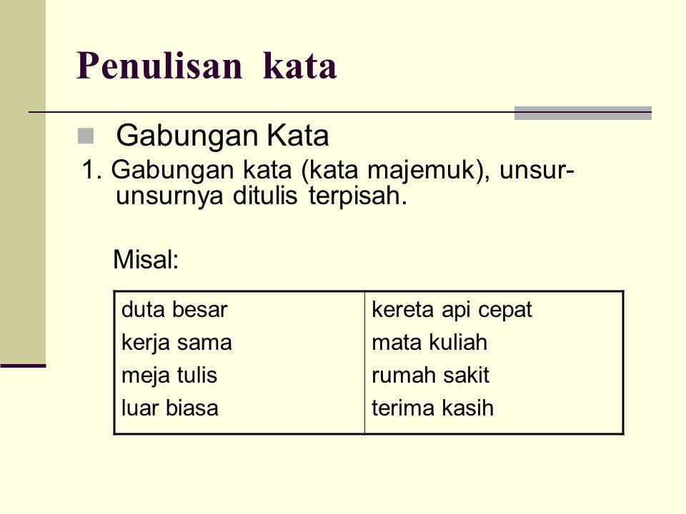 Penulisan kata  Gabungan Kata 1.Gabungan kata (kata majemuk), unsur- unsurnya ditulis terpisah.