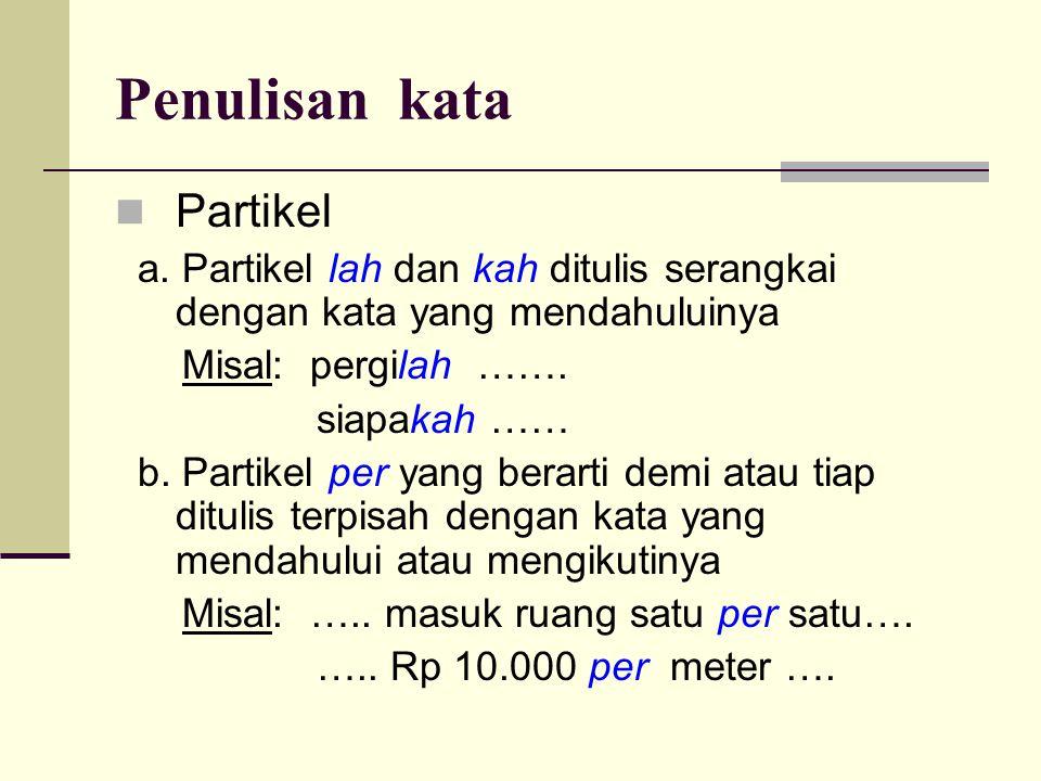 Penulisan kata  Partikel a.