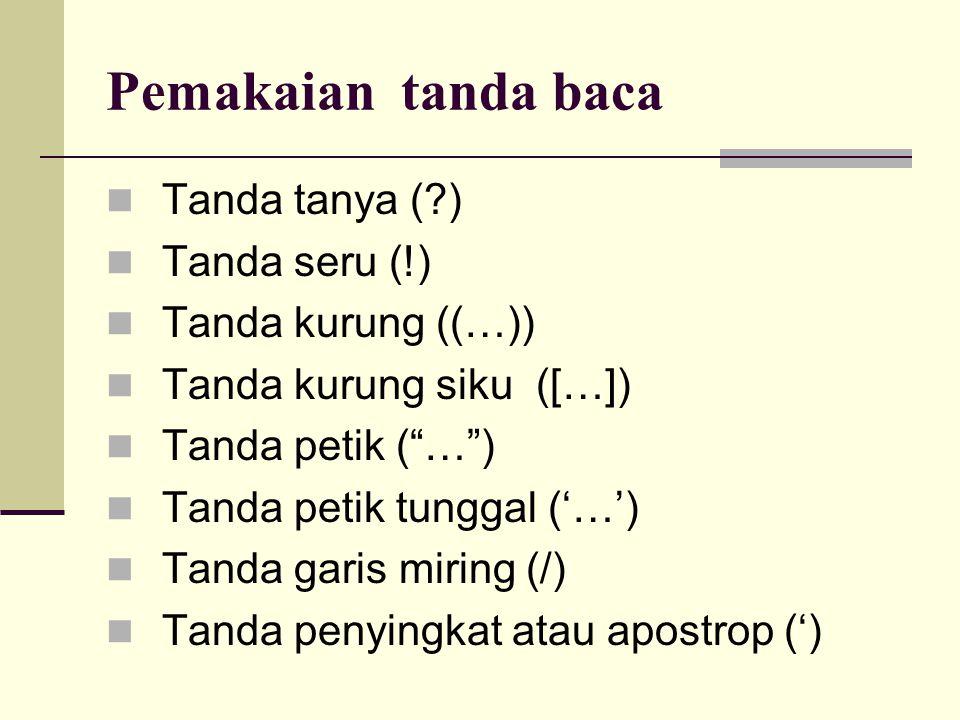 Pemakaian tanda baca  Tanda tanya (?)  Tanda seru (!)  Tanda kurung ((…))  Tanda kurung siku ([…])  Tanda petik ( … )  Tanda petik tunggal ('…')  Tanda garis miring (/)  Tanda penyingkat atau apostrop (')
