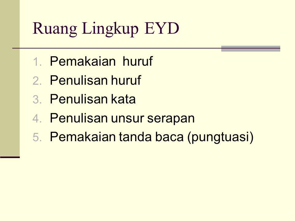 Ruang Lingkup EYD 1.Pemakaian huruf 2. Penulisan huruf 3.