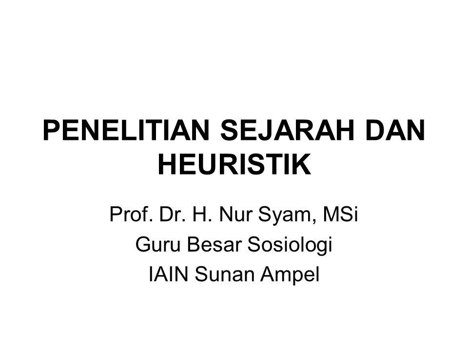 PENELITIAN SEJARAH DAN HEURISTIK Prof. Dr. H. Nur Syam, MSi Guru Besar Sosiologi IAIN Sunan Ampel