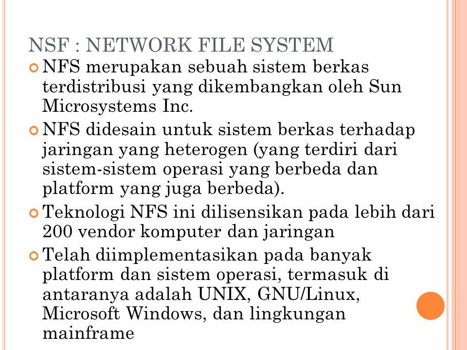 NSF : NETWORK FILE SYSTEM NFS merupakan sebuah sistem berkas terdistribusi yang dikembangkan oleh Sun Microsystems Inc.