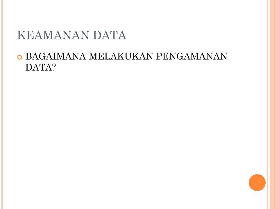 KEAMANAN DATA BAGAIMANA MELAKUKAN PENGAMANAN DATA?