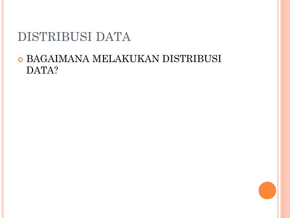 DISTRIBUSI DATA BAGAIMANA MELAKUKAN DISTRIBUSI DATA?