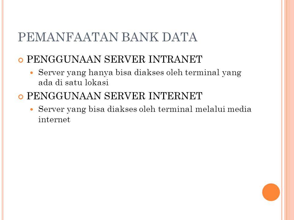 PEMANFAATAN BANK DATA PENGGUNAAN SERVER INTRANET  Server yang hanya bisa diakses oleh terminal yang ada di satu lokasi PENGGUNAAN SERVER INTERNET  Server yang bisa diakses oleh terminal melalui media internet