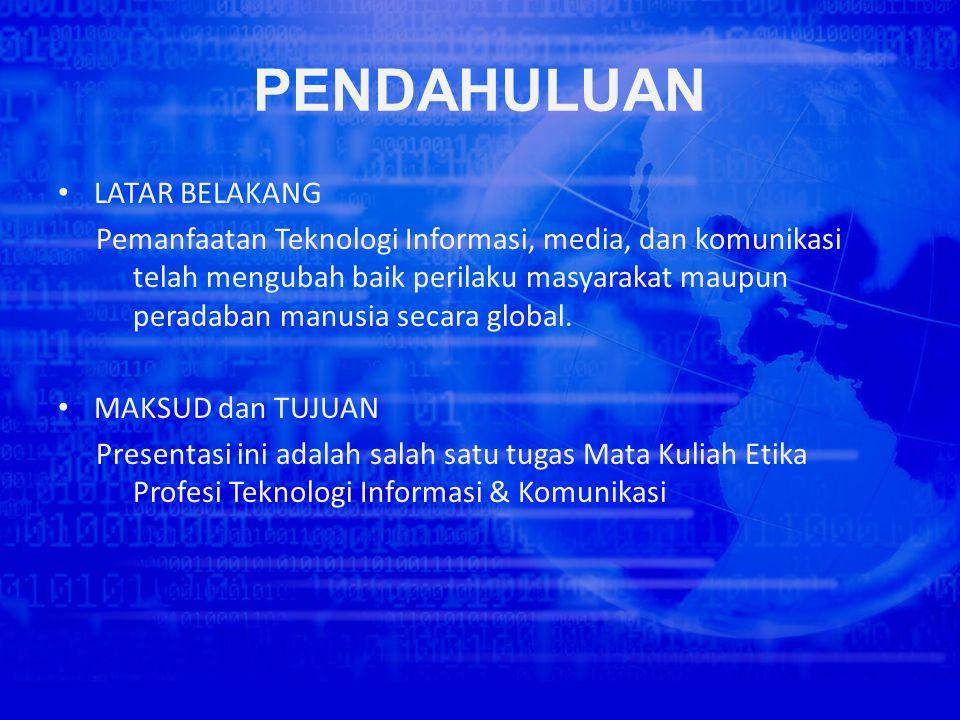• LATAR BELAKANG Pemanfaatan Teknologi Informasi, media, dan komunikasi telah mengubah baik perilaku masyarakat maupun peradaban manusia secara global.