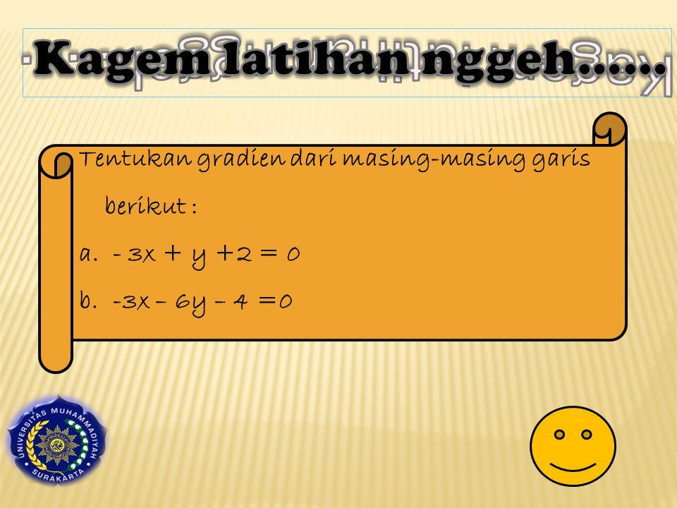 Tentukan gradien dari masing-masing garis berikut : a.- 3x + y +2 = 0 b.-3x – 6y – 4 =0