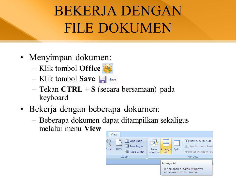 BEKERJA DENGAN FILE DOKUMEN •Menyimpan dokumen: –Klik tombol Office –Klik tombol Save –Tekan CTRL + S (secara bersamaan) pada keyboard •Bekerja dengan beberapa dokumen: –Beberapa dokumen dapat ditampilkan sekaligus melalui menu View