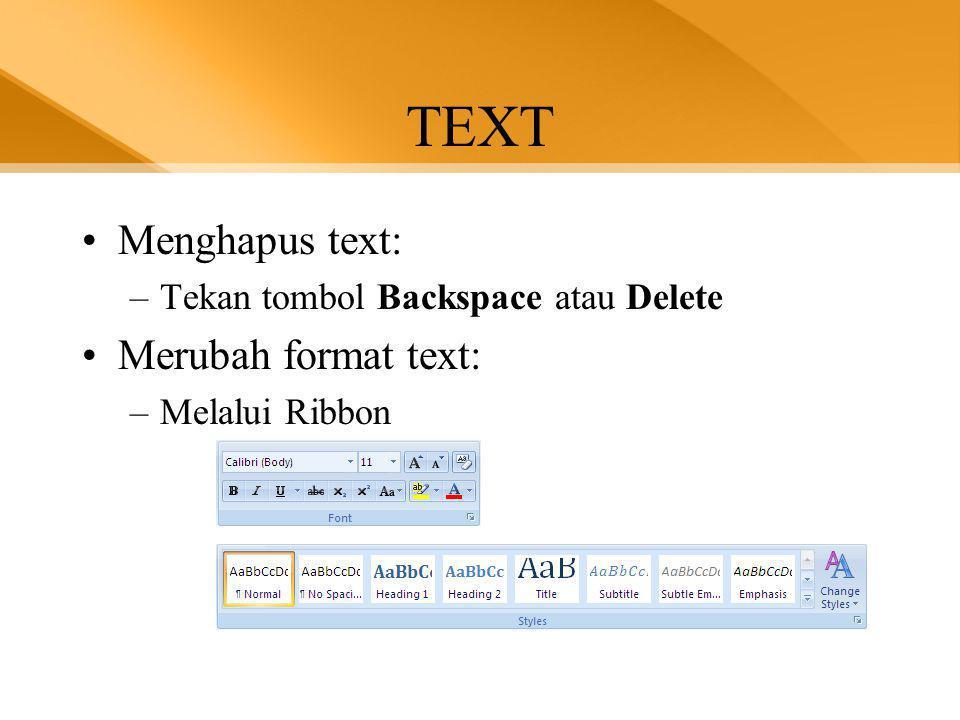 TEXT •Menghapus text: –Tekan tombol Backspace atau Delete •Merubah format text: –Melalui Ribbon
